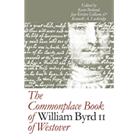 The Commonplace Book of William Byrd II of Westover (Published by the Omohundro Institute of Early American History and Culture and the University of North Carolina Press)
