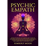 Psychic Empath: Secrets of Psychics and Empaths and a Guide to Developing Abilities Such as Intuition, Clairvoyance, Telepath