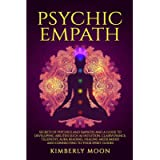 Psychic Empath: Secrets of Psychics and Empaths and a Guide to Developing Abilities Such as Intuition, Clairvoyance…
