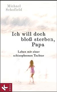 Belletristik Mutig Ich Will Doch Bloß Sterben Papa Leben Mit Einer Schizophrenen Tochter ...