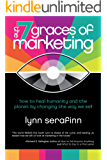 The 7 Graces of Marketing: how to heal humanity and the planet by changing the way we sell
