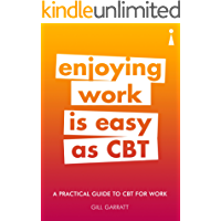 A Practical Guide to CBT for Work: Enjoying Work Is Easy as CBT (Practical Guide Series)