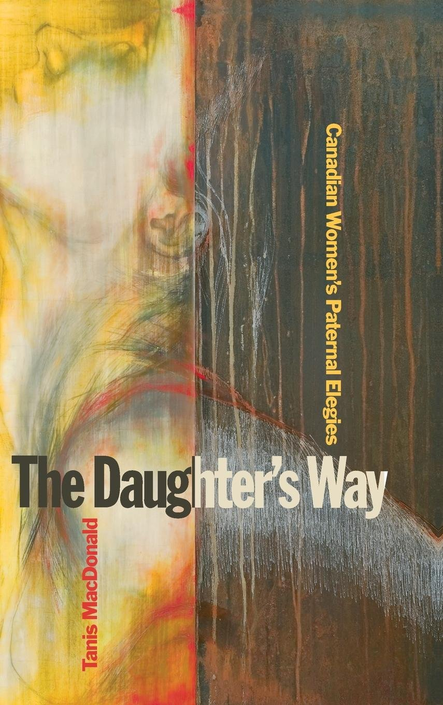 The Daughter's Way: Canadian Women's Paternal Elegies ebook