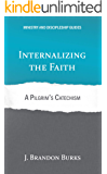 Internalizing the Faith: A Pilgrim's Catechism (Ministry and Discipleship Guides)