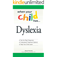 When Your Child Has . . . Dyslexia: Get the Right Diagnosis, Understand Treatment Options, and Help Your Child Learn (When Your Child Has A...)