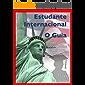 Estudante Internacional - O Guia: Tudo o que você precisa saber para estudar nos EUA