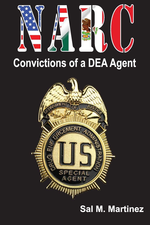 NARC, Convictions of a DEA Agent: Amazon.es: Sal M Martinez ...