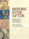 Before Ever After: The Lost Lectures of Walt Disney's Animation Studio (Disney Editions)