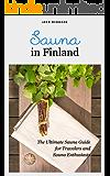 Sauna in Finland: The Ultimate Sauna Guide for Travelers and Sauna Enthusiasts (Joko mennaan Book 2) (English Edition)