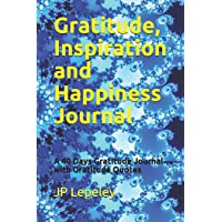Gratitude, Inspiration and Happiness Journal: A 40 Days Gratitude Journal with Gratitude...