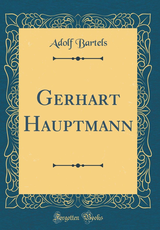 Gerhart Hauptmann (Classic Reprint)