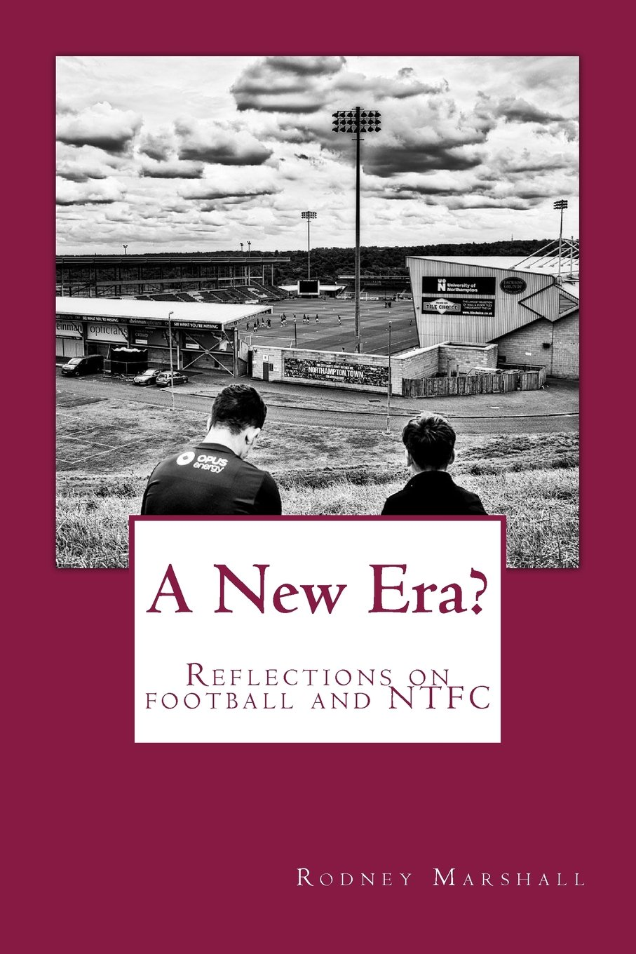 A New Era?: Reflections on the 2017-18 season, the changing faces of football and Northampton Town FC ebook