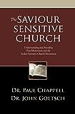 The Saviour Sensitive Church: Understanding and Avoiding Post-Modernism and the Seeker-Sensitive Church Movement