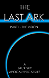 The Last Ark: Part I - The Vision - The Antichrist Is In The Vatican