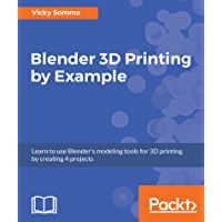 Blender 3D Printing by Example: Learn to use Blender's modeling tools for 3D printing by creating 4 projects (English Edition)