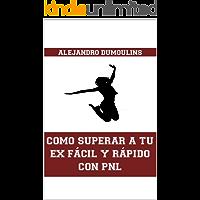 COMO SUPERAR A TU EX FACIL Y RAPIDO CON PNL