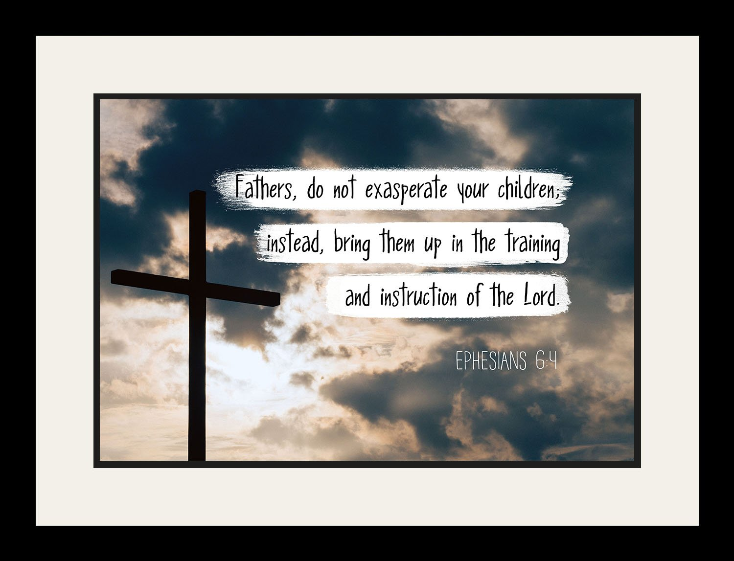 Ephesians 6:4 Fathers, do not exasperate - Christian Poster, Print, Picture or Framed Wall Art Decor - Bible Verse Collection - Religious Gift for Holidays Christmas Baptism (19x25 Framed)