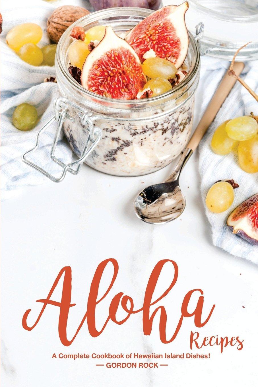 Aloha Recipes: A Complete Cookbook of Hawaiian Island Dishes! pdf epub