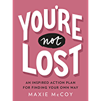 You're Not Lost: An Inspired Action Plan for Finding Your Own Way (English Edition)