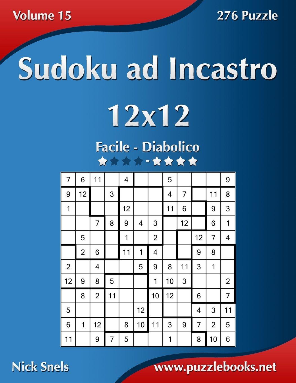 Sudoku ad Incastro 12x12 - Da Facile a Diabolico - Volume 15 - 276 Puzzle (Italian Edition) pdf