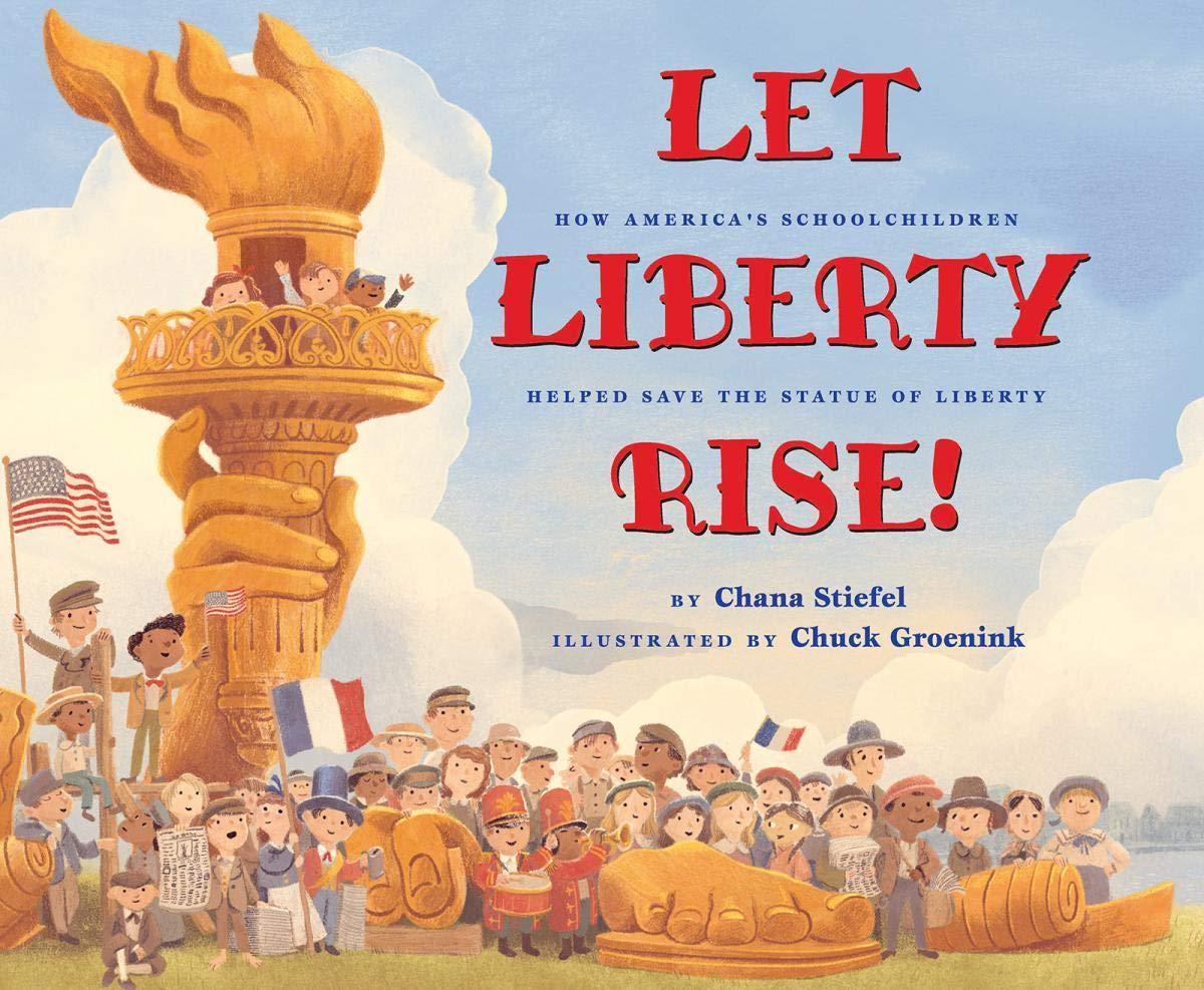 Let Liberty Rise!: How America's Schoolchildren Helped Save the Statue of  Liberty: Stiefel, Chana, Groenink, Chuck: 9781338225884: Amazon.com: Books
