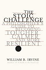 The Stoic Challenge: A Philosopher's Guide to Becoming Tougher, Calmer, and More Resilient Kindle Edition