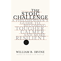 The Stoic Challenge: A Philosopher's Guide to Becoming Tougher, Calmer, and More Resilient (English Edition)