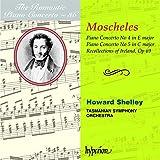 Moscheles: Piano Concerto No. 4 in E major / Piano Concerton No. 5 in C major / Recollections of Ireland, op 69 (The Romantic Piano Concerto, Vol. 86)