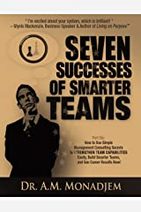 Seven Successes of Smarter Teams, Part 6: How to Use Simple Management Consulting Secrets to Strengthen Team Capabilities Easily, Build Smarter Teams, and See Career Results Now Kindle Edition