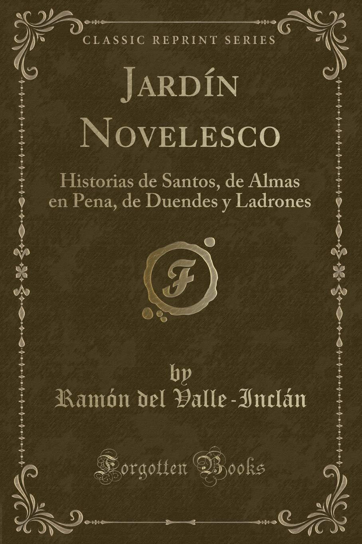Jardín Novelesco: Historias de Santos, de Almas en Pena, de Duendes y Ladrones Classic Reprint: Amazon.es: Valle-Inclán, Ramón del: Libros