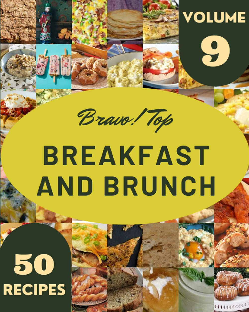 Bravo! Top 50 Breakfast And Brunch Recipes Volume 9: The Best-ever of Breakfast And Brunch Cookbook