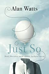 Just So: Money, Materialism, and the Ineffable, Intelligent Universe Kindle Edition