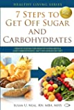 7 Steps to Get Off Sugar and Carbohydrates: Healthy Eating for Healthy Living with a Low-Carbohydrate, Anti-Inflammatory Diet (Healthy Living Series) (Volume 1)