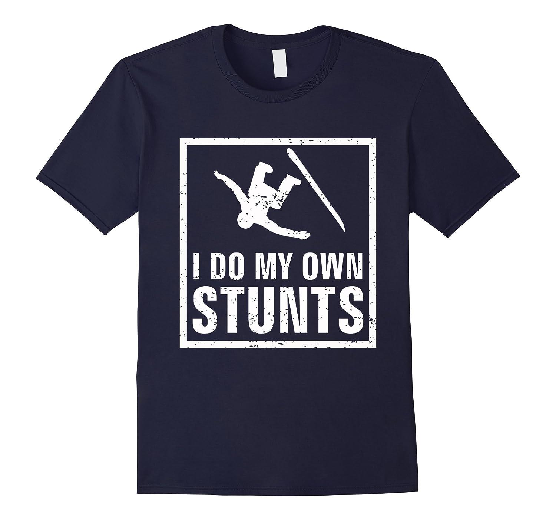 I Do My Own Stunts Stunt Man Fall Off Snowboard Funny Shirt