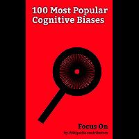 Focus On: 100 Most Popular Cognitive Biases: Cognitive Bias, Dunning–Kruger Effect, Confirmation Bias, Pareidolia, Psychological Projection, Hawthorne ... Hypothesis, Self-fulfilling Prophecy, etc.