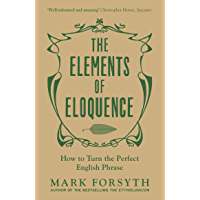 The Elements of Eloquence: How to Turn the Perfect English Phrase (English Edition)
