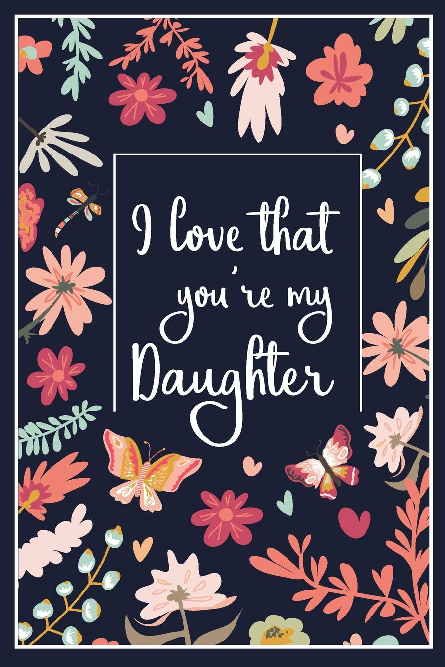 I Love That You\'re My Daughter: Lined Blank Journal with ...