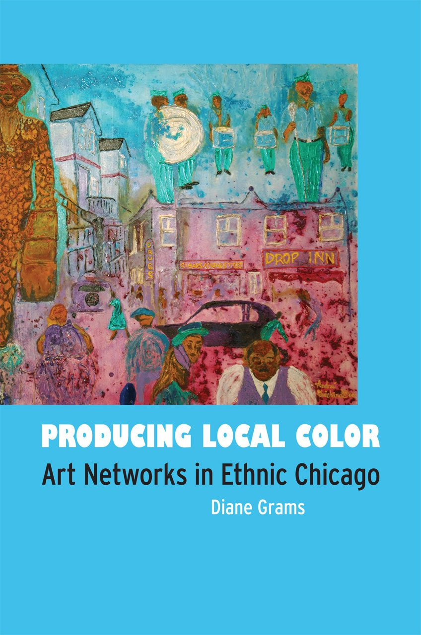 Producing Local Color: Art Networks in Ethnic Chicago PDF