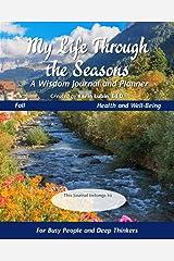 My Life Through the Seasons, A Wisdom Journal and Planner: Fall 2020 (Seasonal Wisdom Journal 2020) Paperback