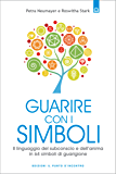 Guarire con i simboli: Il linguaggio del subconscio e dell'anima in 64 simboli di guarigione