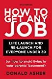 How to Get Any Job: Life Launch and Re-Launch for Everyone Under 30 (or How to Avoid Living in Your Parents' Basement…