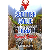 Scottish Gaelic for Beginners Kids Revised Edition: A Unique Scottish Gaelic Language Workbook To Learn Scottish Gaelic…