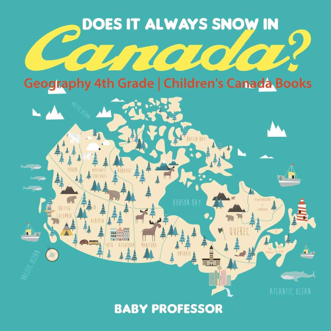 Does It Always Snow In Canada  Geography 4th Grade   Children's Canada Books