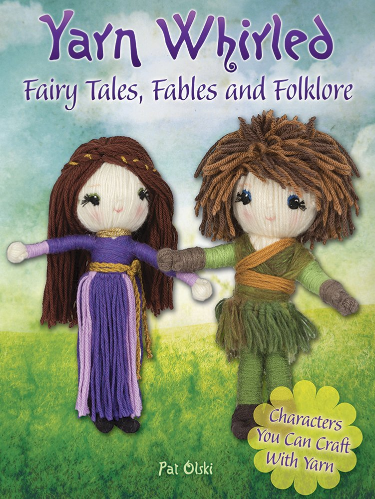 Yarn Whirled: Fairy Tales, Fables and Folklore: Characters You Can Craft With Yarn PDF