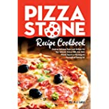 Pizza Stone Recipe Cookbook: Cooking Delicious Pizza Craft Recipes For Your Grill and Oven or BBQ, Non Stick Round, Square or