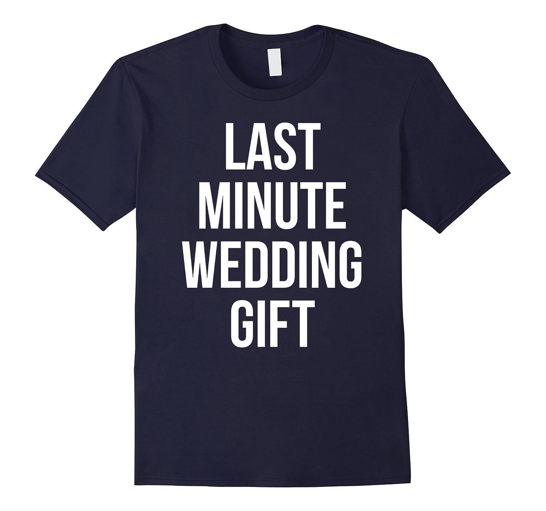 Amazon Funny Last Minute Wedding Gift Idea T Shirt For