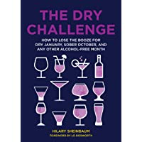 The Dry Challenge: How to Lose the Booze for Dry January, Sober October, and Any...