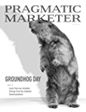 Pragmatic Marketer Winter 2015: The Groundhog Issue