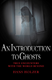 An Introduction to Ghosts (True Encounters with the World Beyond Book 7)