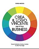 Crea il logo vincente per il tuo business: Trova il simbolo, il nome, il colore e crea il tuo logo (GraphiCoach Vol. 1)
